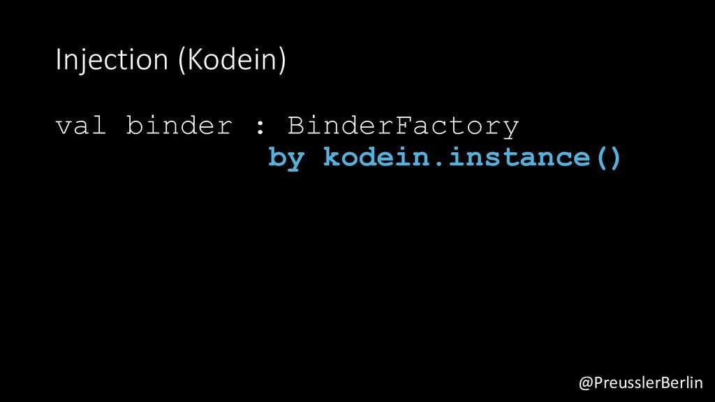 @PreusslerBerlin Injection (Kodein) val binder ...