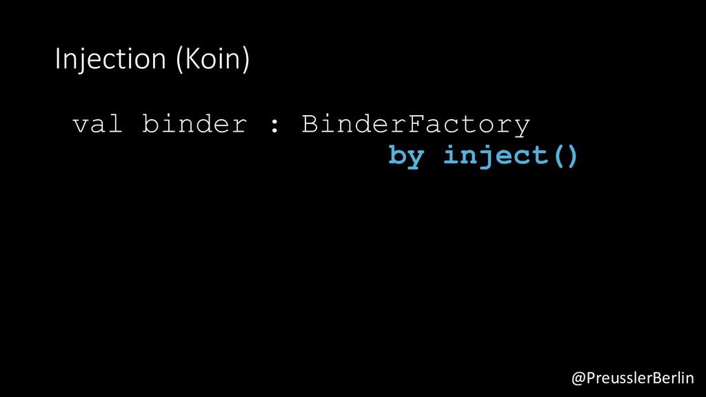 @PreusslerBerlin Injection (Koin) val binder : ...