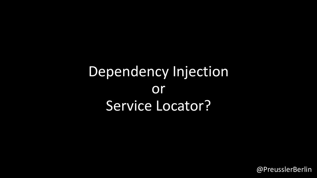 @PreusslerBerlin Dependency Injection or Servic...