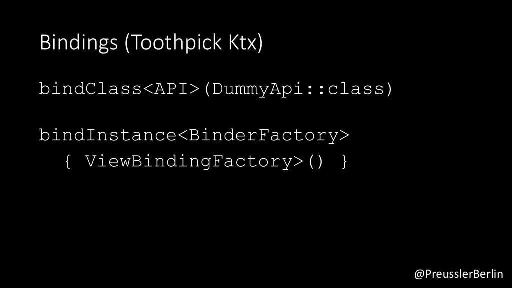 @PreusslerBerlin Bindings (Toothpick Ktx) bindC...