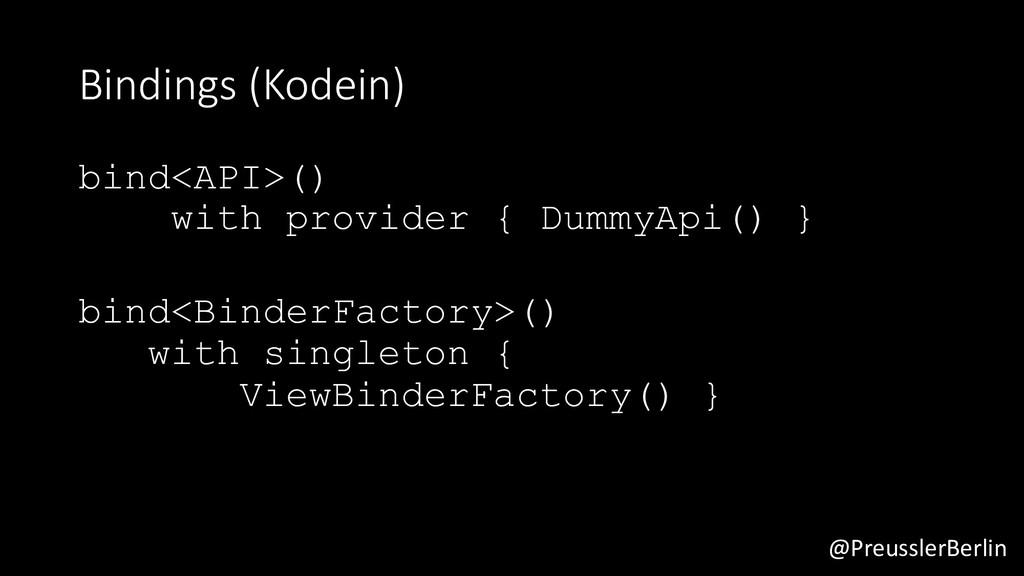 @PreusslerBerlin Bindings (Kodein) bind<API>() ...
