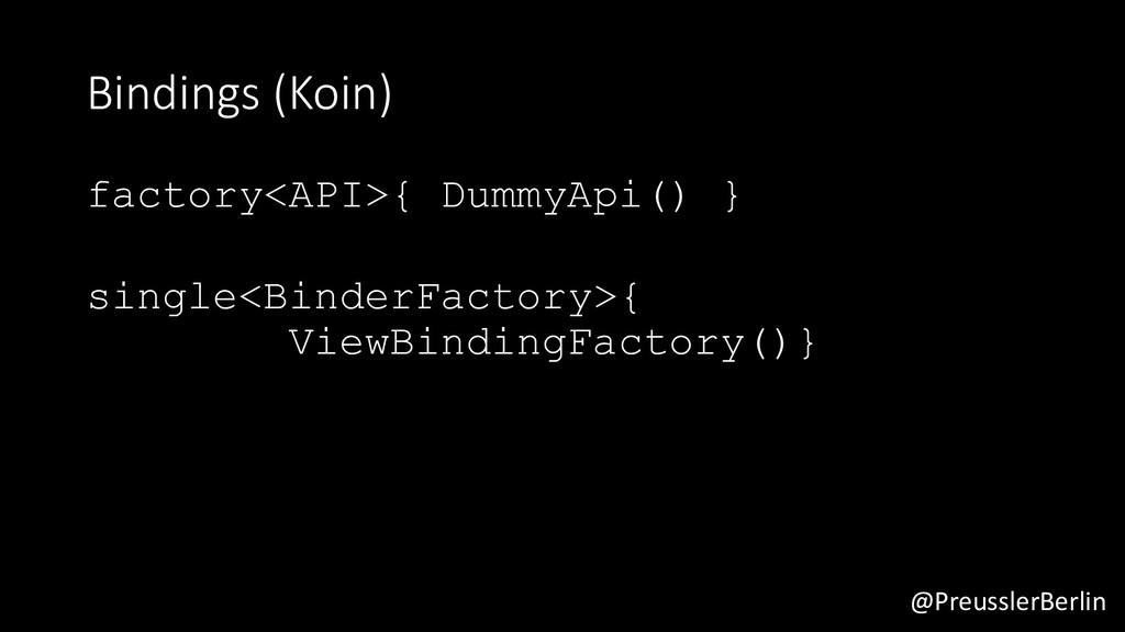 @PreusslerBerlin Bindings (Koin) factory<API>{ ...