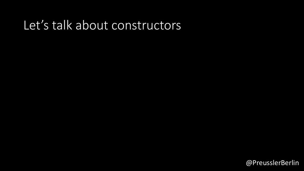 @PreusslerBerlin Let's talk about constructors
