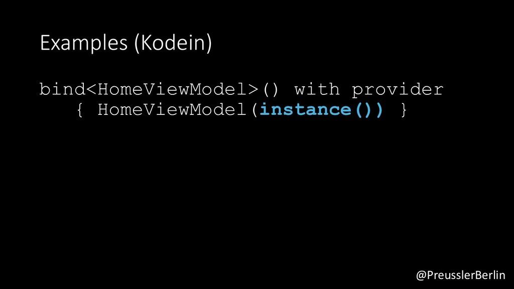 @PreusslerBerlin Examples (Kodein) bind<HomeVie...