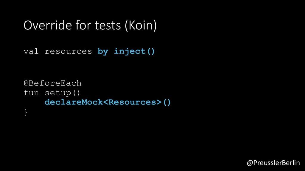 @PreusslerBerlin Override for tests (Koin) val ...