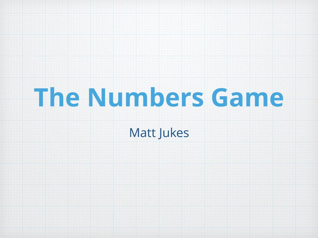 The Numbers Game Matt Jukes