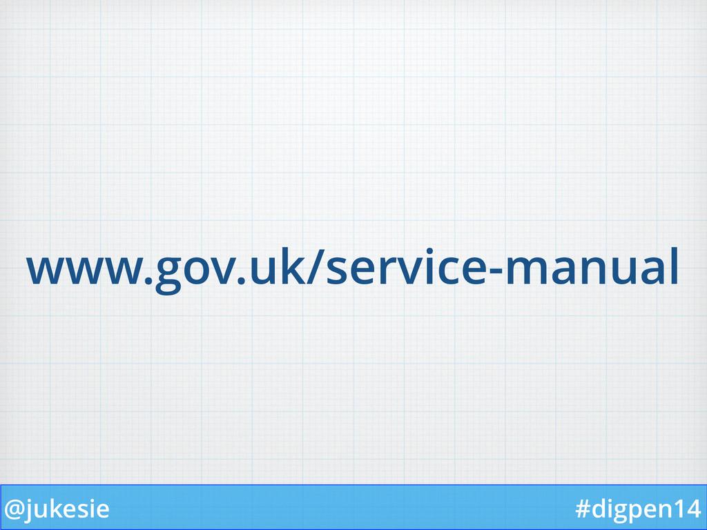 @jukesie #digpen14 www.gov.uk/service-manual