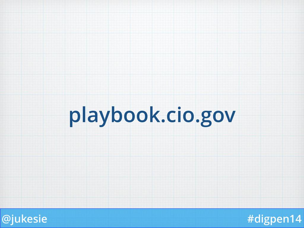 @jukesie #digpen14 playbook.cio.gov