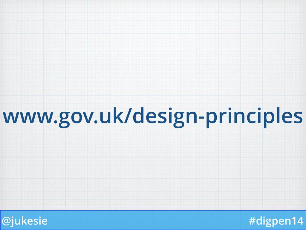 @jukesie #digpen14 www.gov.uk/design-principles