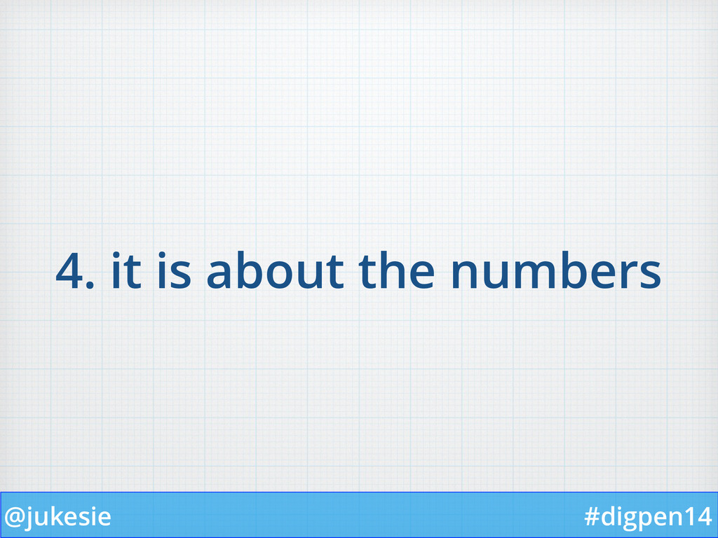 @jukesie #digpen14 4. it is about the numbers