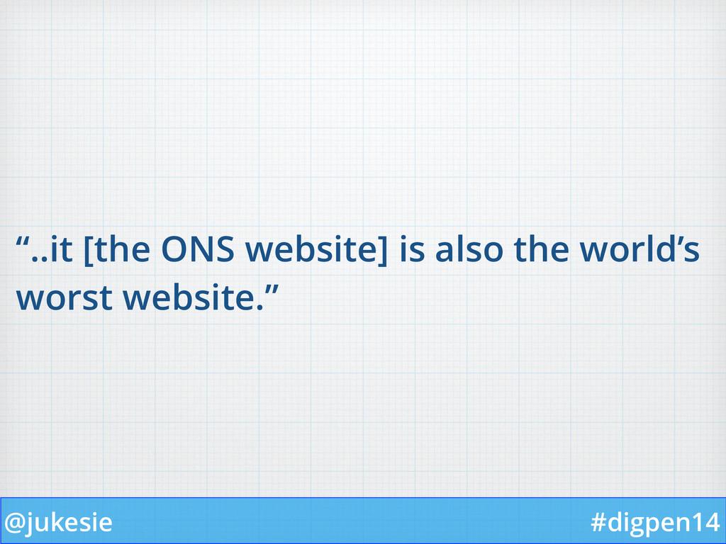 "@jukesie #digpen14 ""..it [the ONS website] is a..."