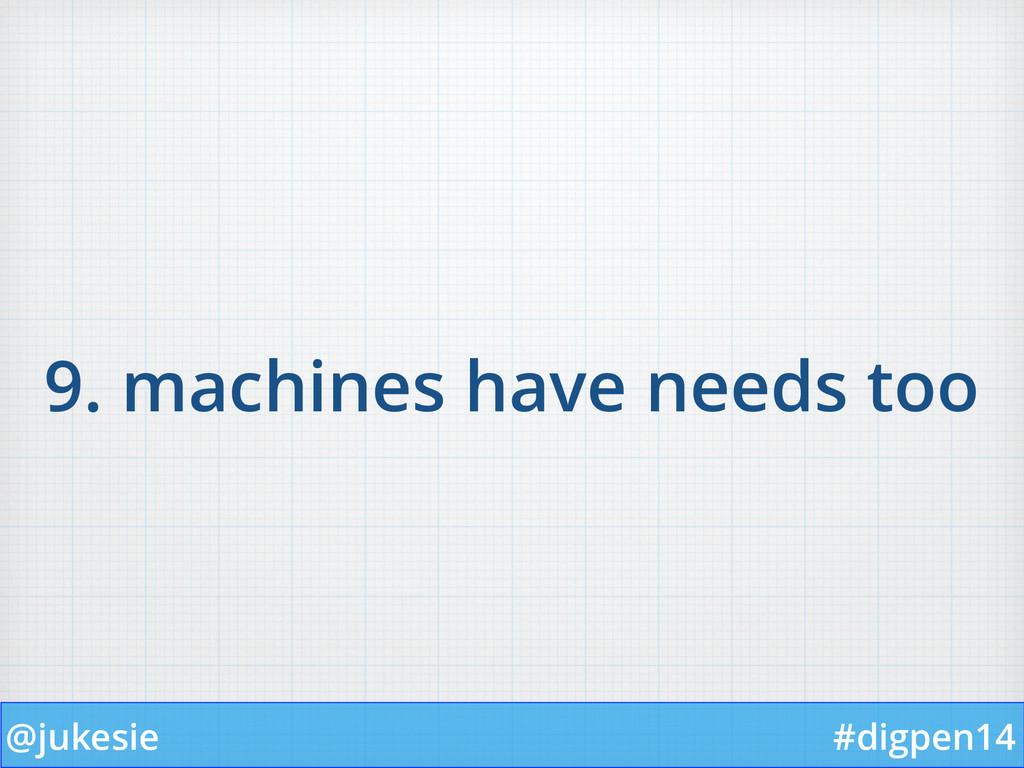 @jukesie #digpen14 9. machines have needs too