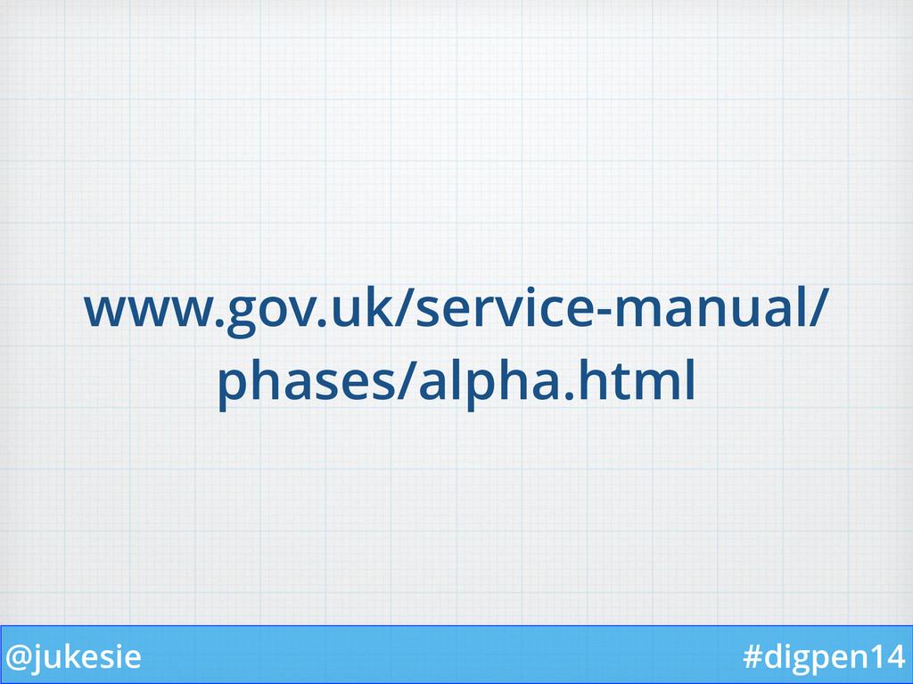 @jukesie #digpen14 www.gov.uk/service-manual/ p...