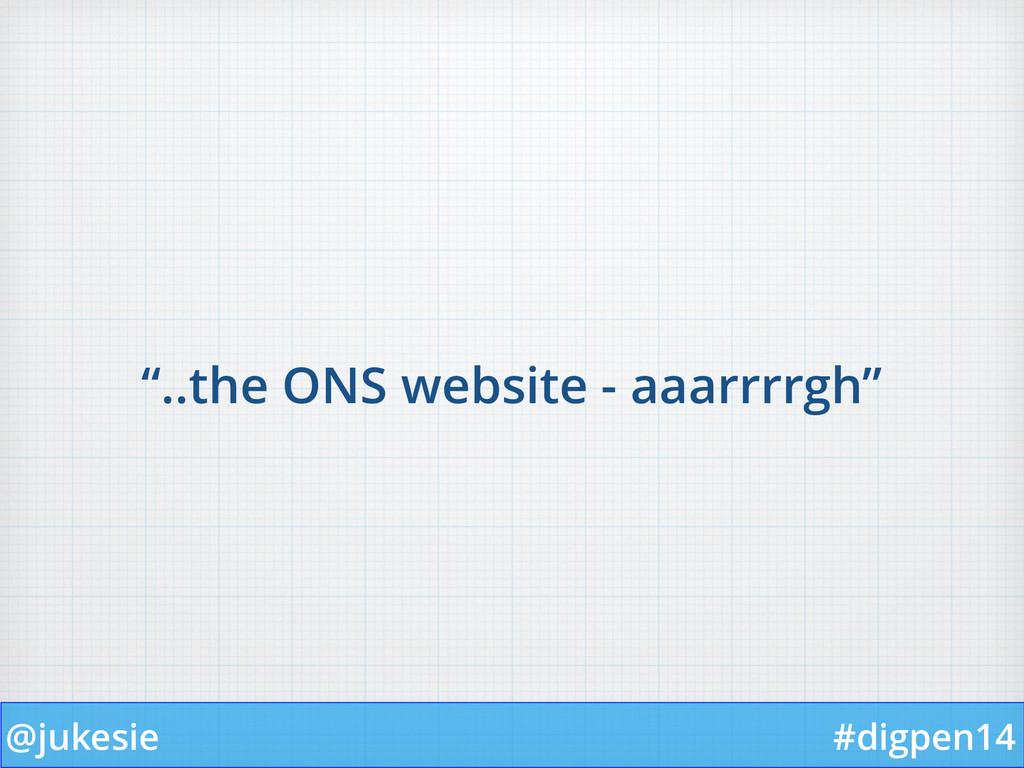 """@jukesie #digpen14 """"..the ONS website - aaarrrr..."""
