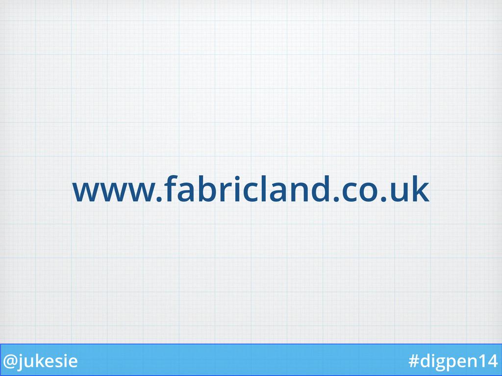 @jukesie #digpen14 www.fabricland.co.uk