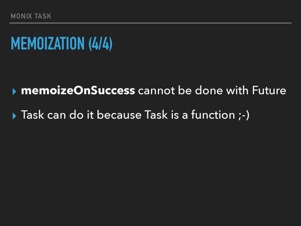MONIX TASK MEMOIZATION (4/4) ▸ memoizeOnSuccess...