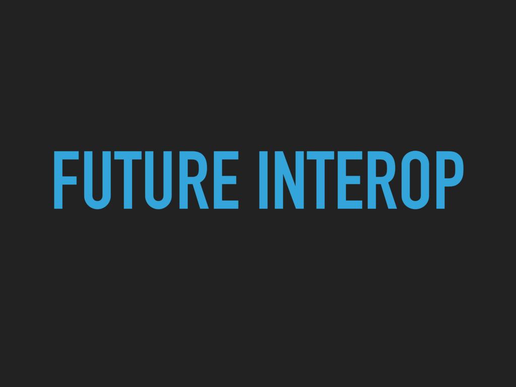 FUTURE INTEROP