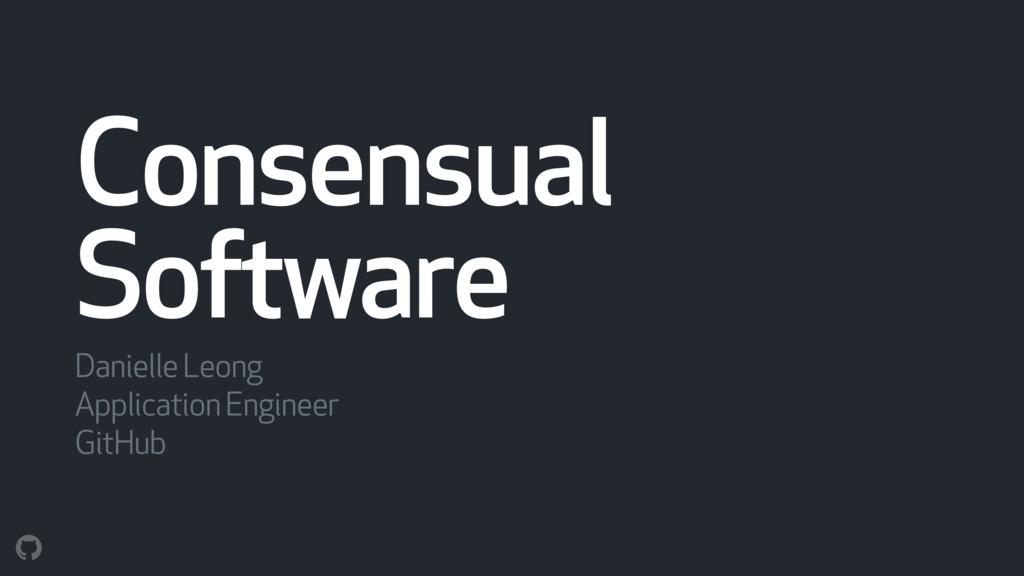 Consensual Software Danielle Leong Application ...