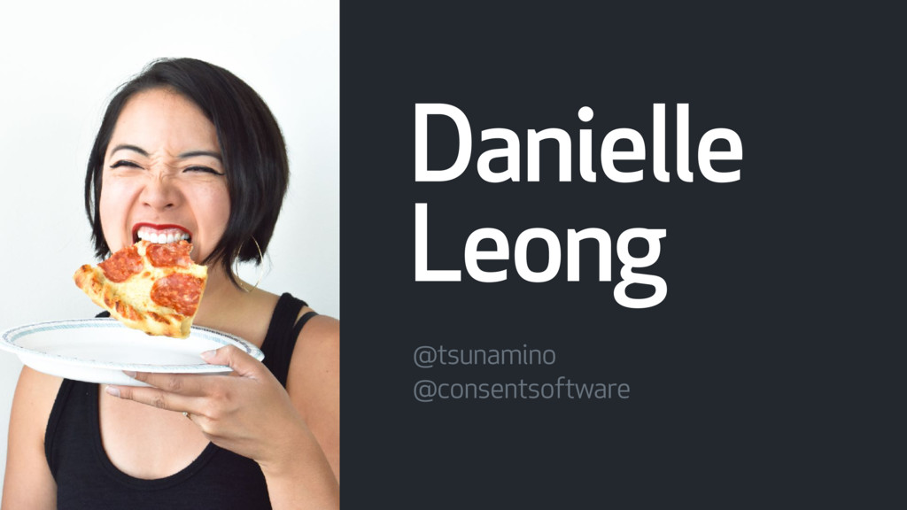 Danielle Leong @tsunamino @consentsoftware
