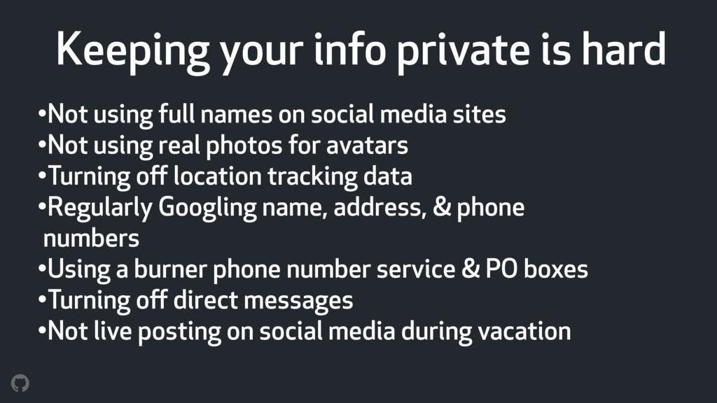 •Not using full names on social media sites •No...