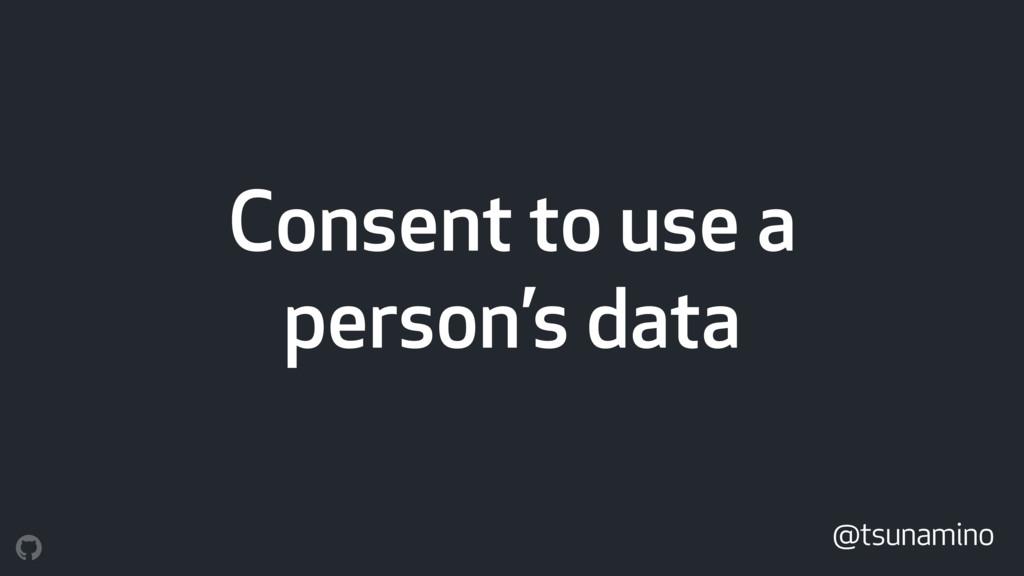 Consent to use a person's data @tsunamino