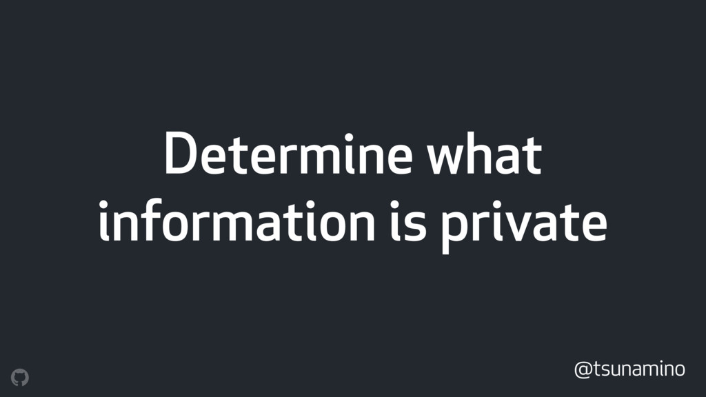 Determine what information is private @tsunamino