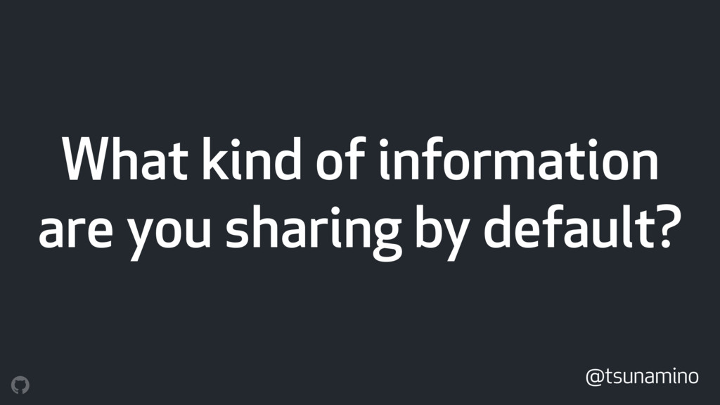 What kind of information are you sharing by def...