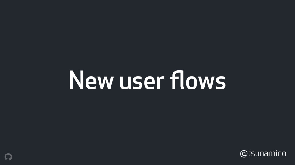 New user flows @tsunamino