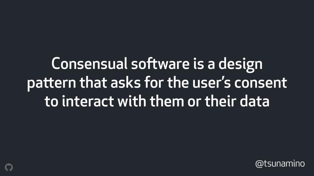 @tsunamino Consensual software is a design patt...