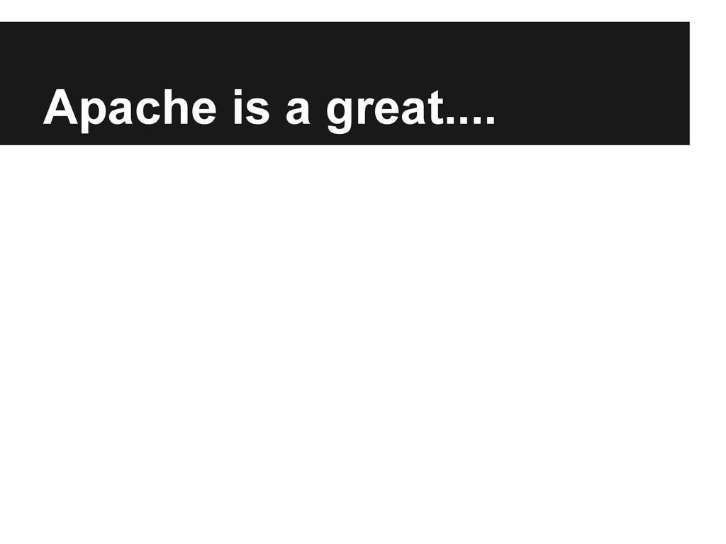 Apache is a great....