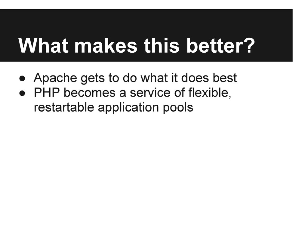 What makes this better? ● Apache gets to do wha...