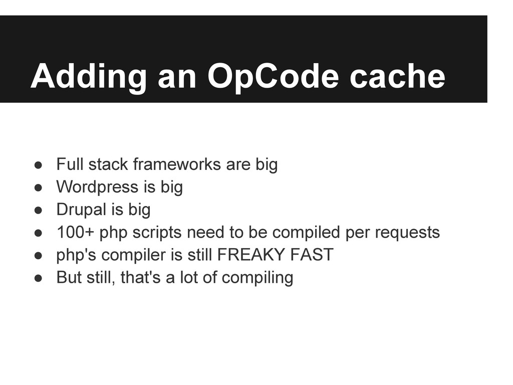Adding an OpCode cache ● Full stack frameworks ...