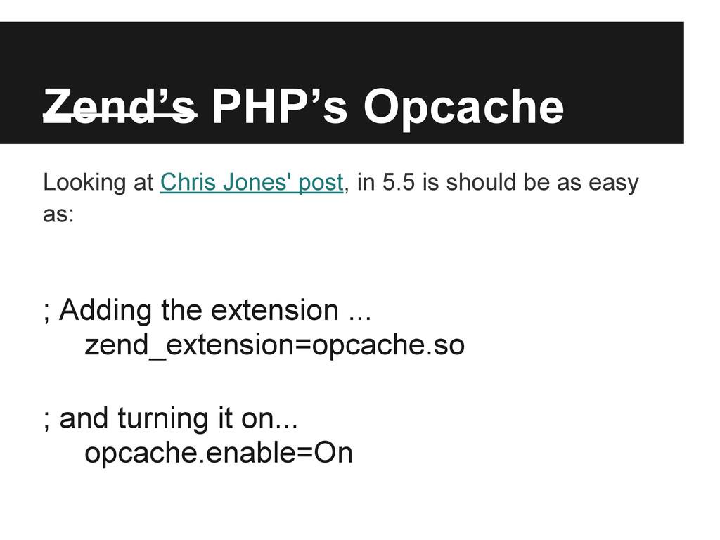 Zend's PHP's Opcache Looking at Chris Jones' po...