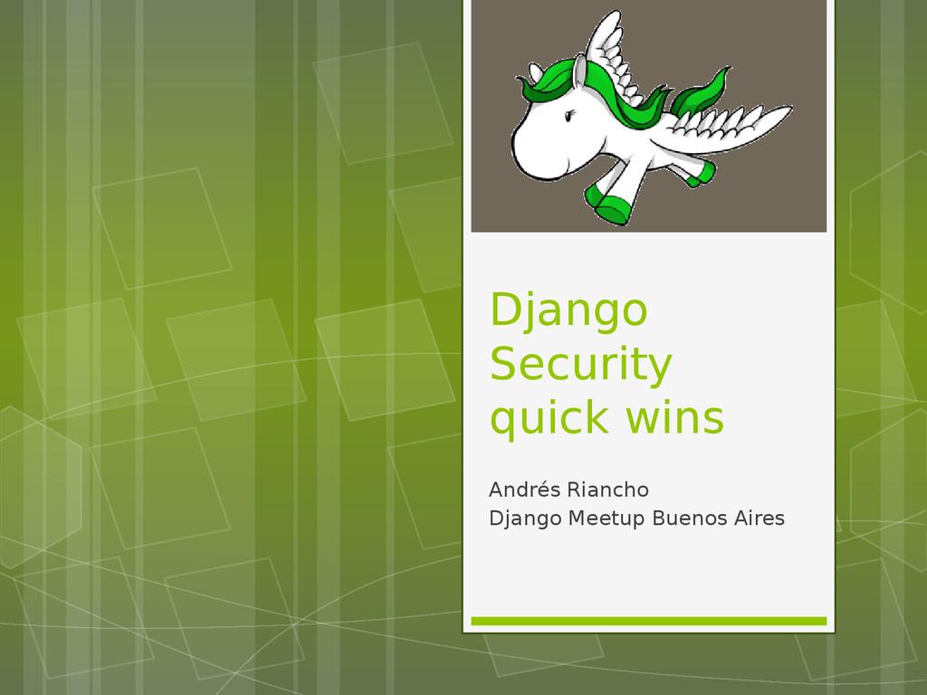 Django Security quick wins Andrés Riancho Djang...