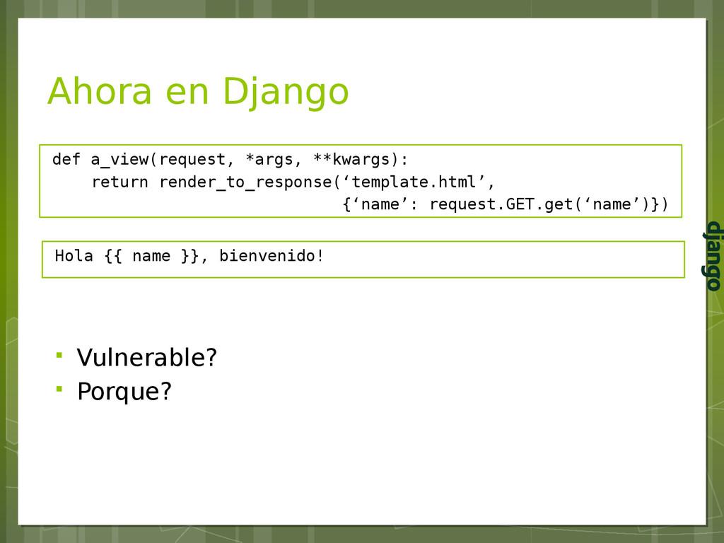 Ahora en Django def a_view(request, *args, **kw...