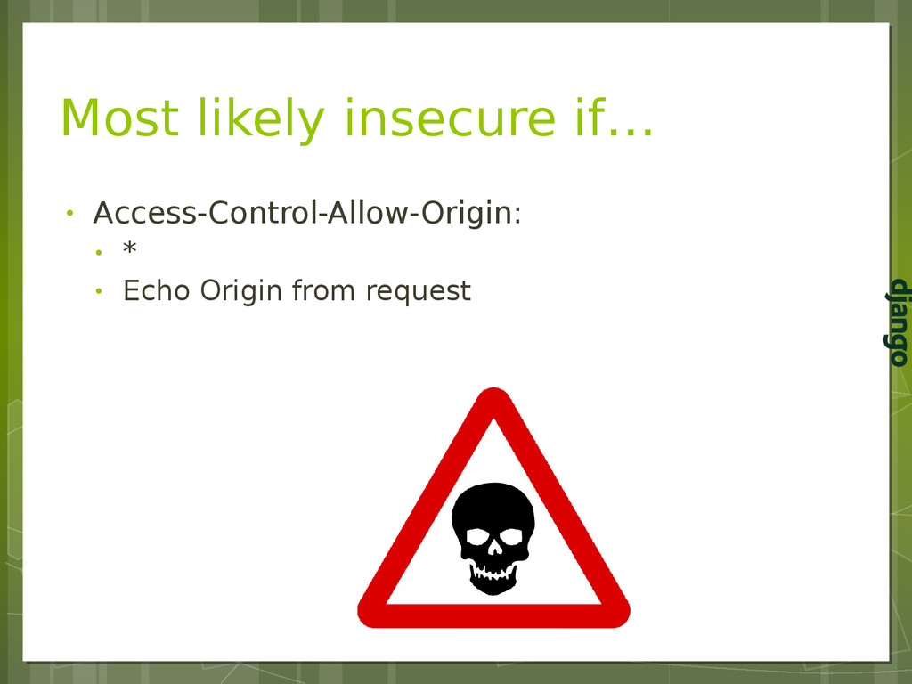 Most likely insecure if… • Access-Control-Allow...