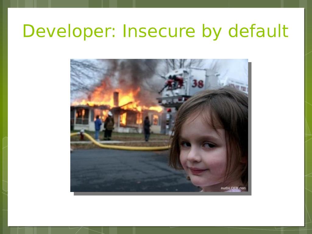 Developer: Insecure by default
