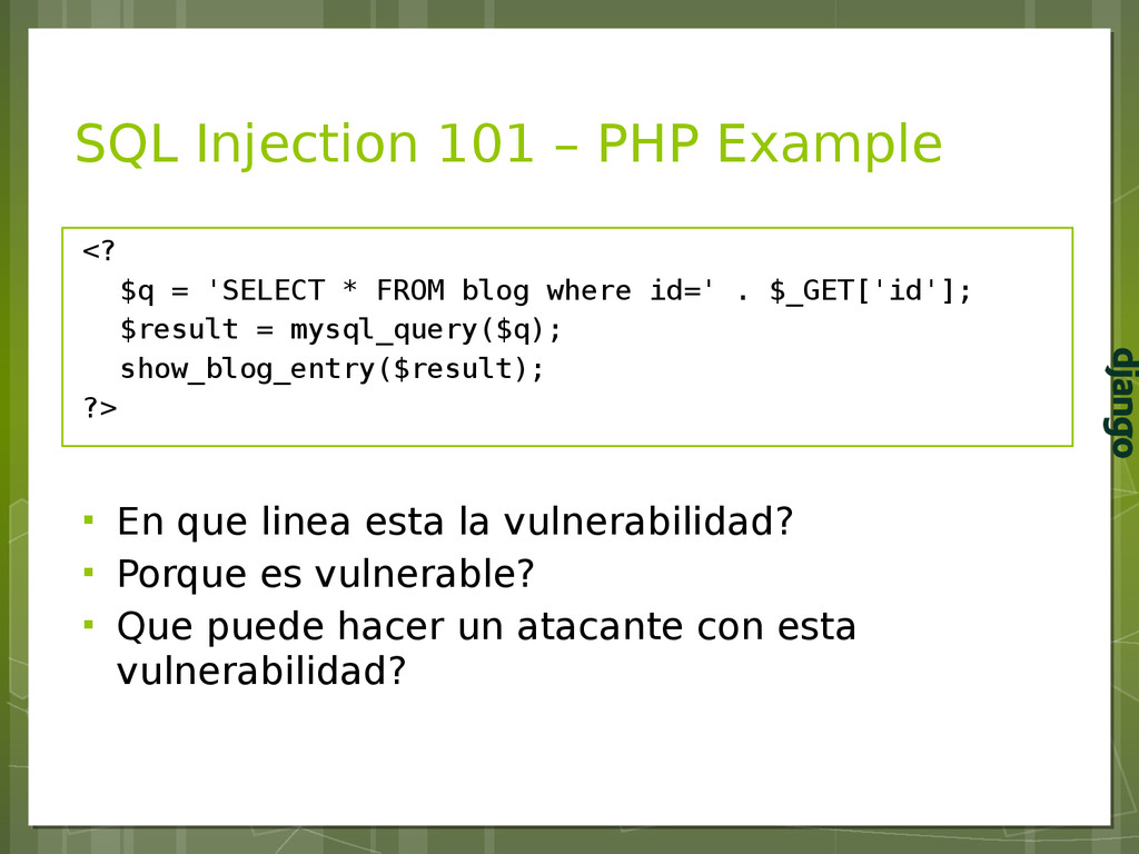 SQL Injection 101 – PHP Example <? $q = 'SELECT...