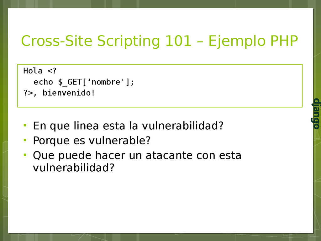 Cross-Site Scripting 101 – Ejemplo PHP Hola <? ...