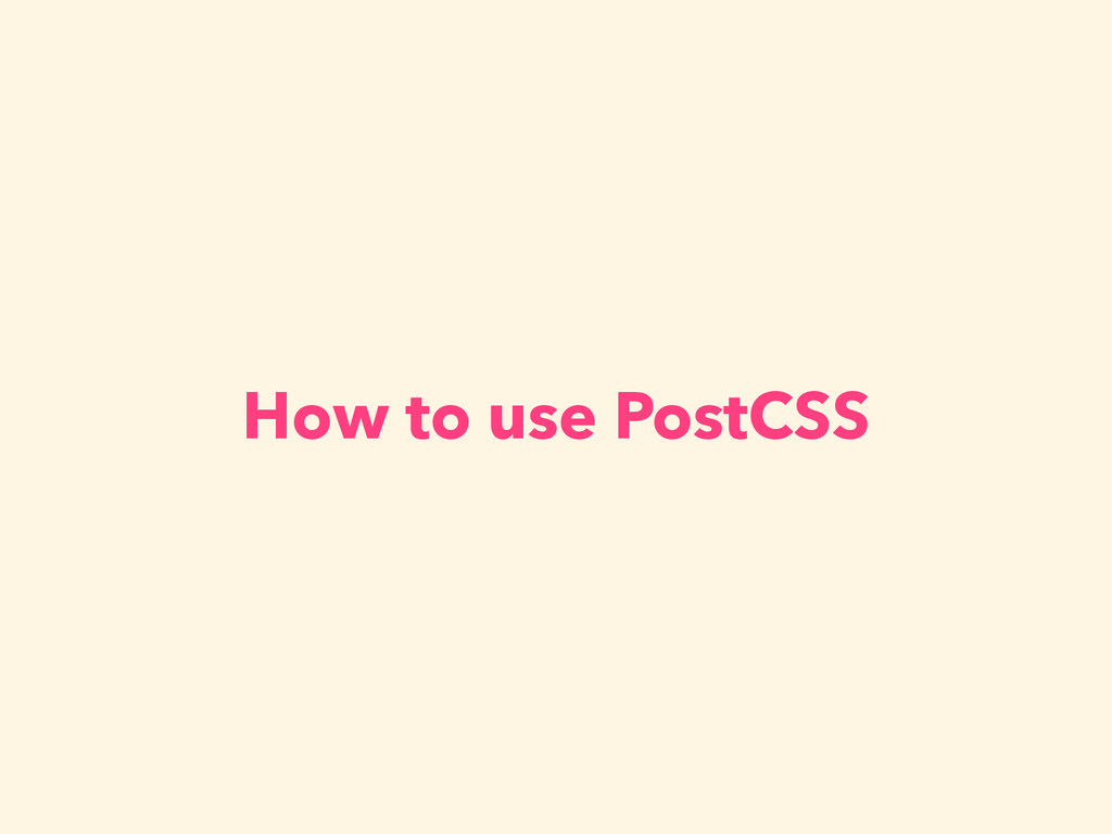 How to use PostCSS