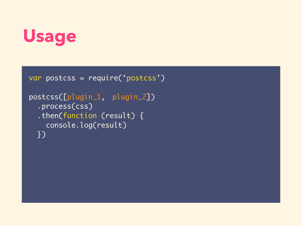Usage var postcss = require('postcss') postcss(...