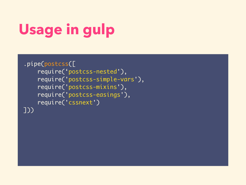 Usage in gulp .pipe(postcss([ require('postcss-...