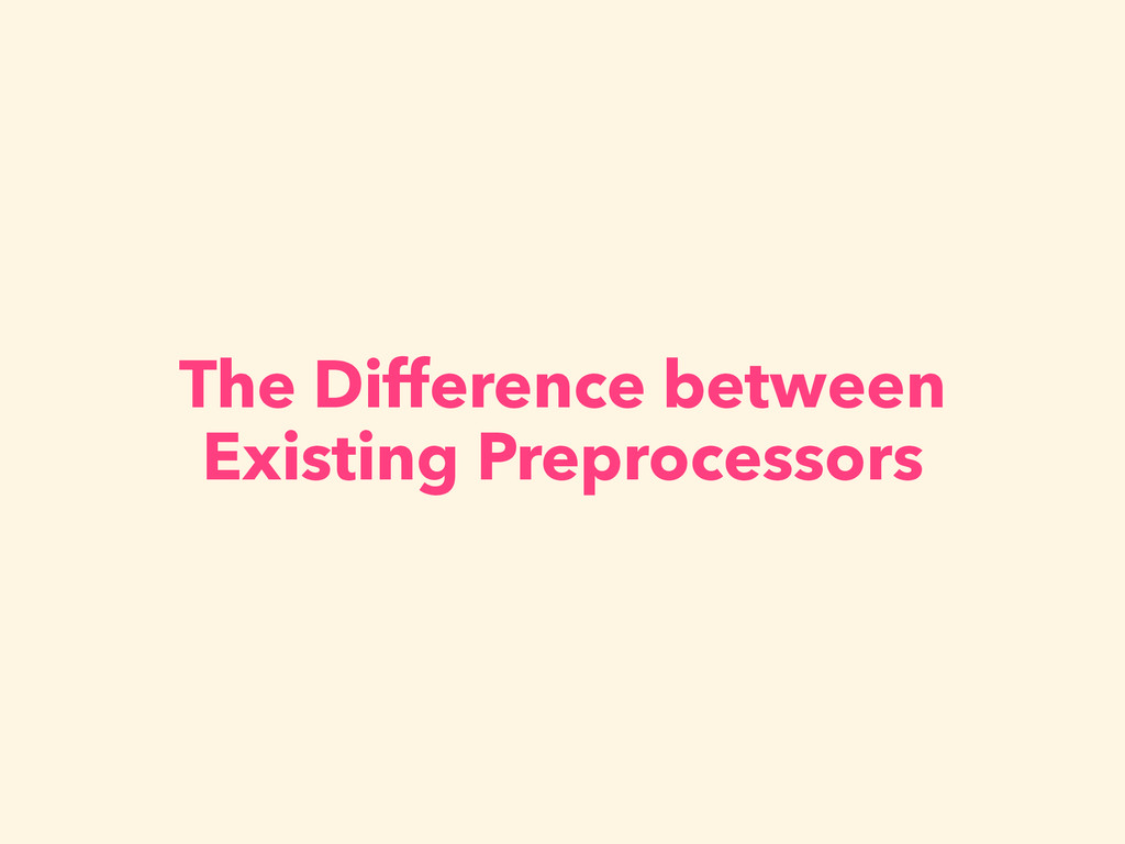 The Difference between Existing Preprocessors