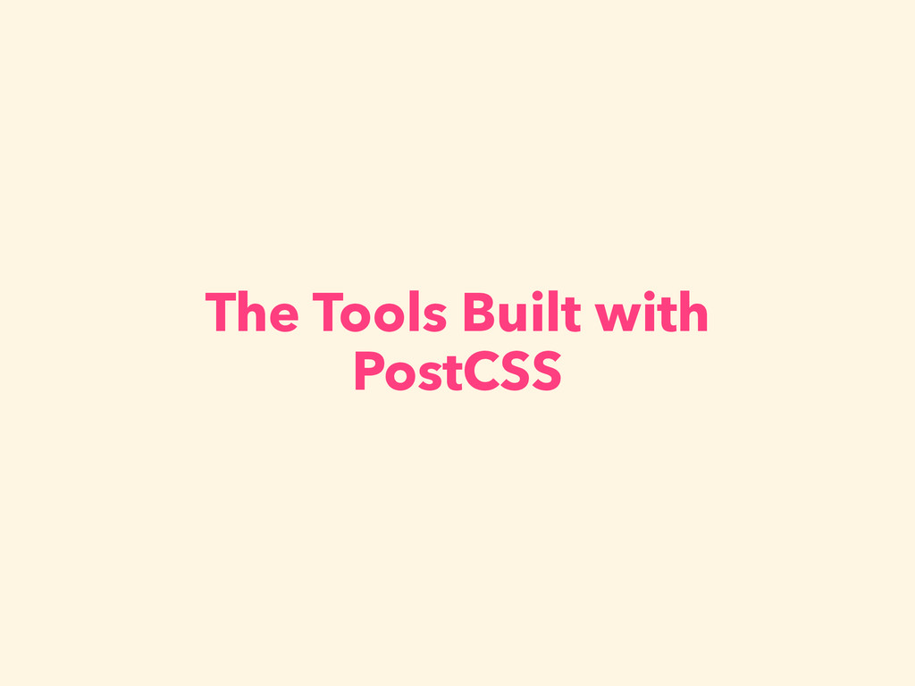 The Tools Built with PostCSS