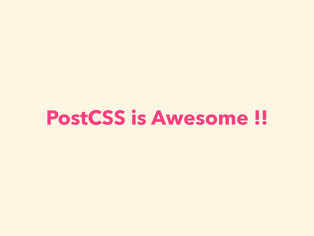 PostCSS is Awesome !!