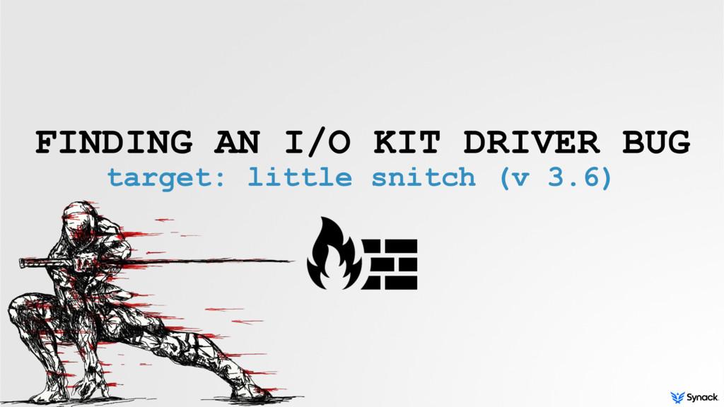 FINDING AN I/O KIT DRIVER BUG target: little sn...
