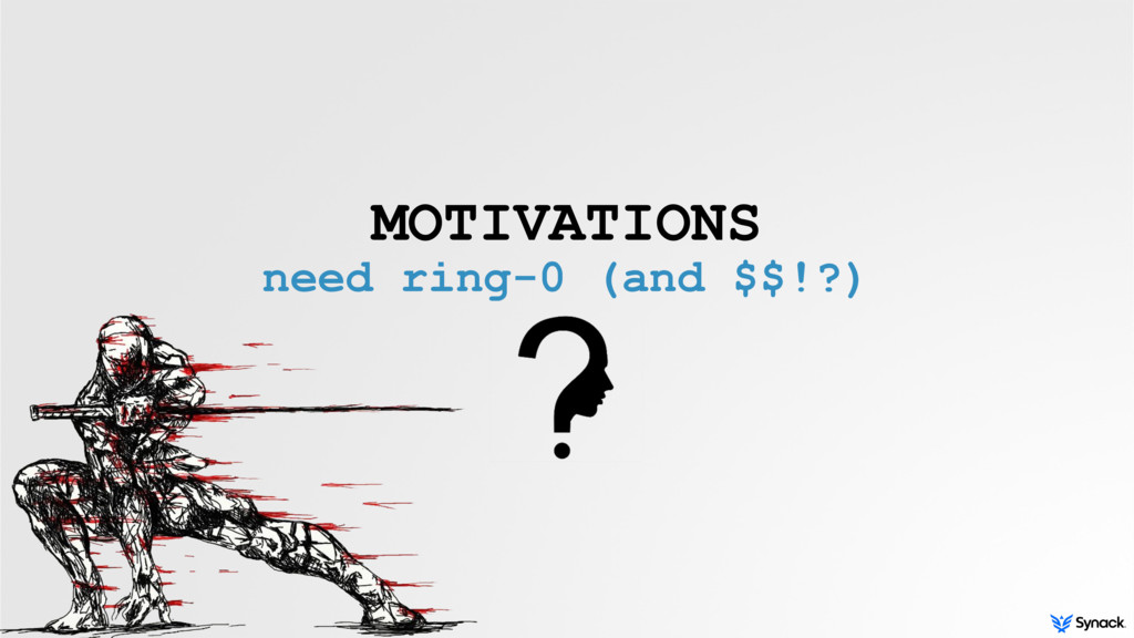 MOTIVATIONS need ring-0 (and $$!?)