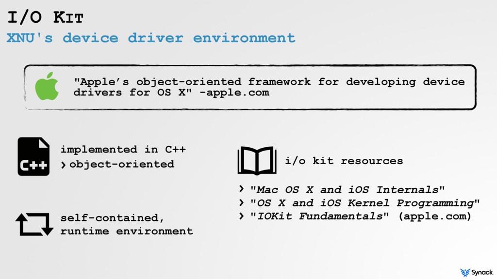XNU's device driver environment I/O KIT self-co...