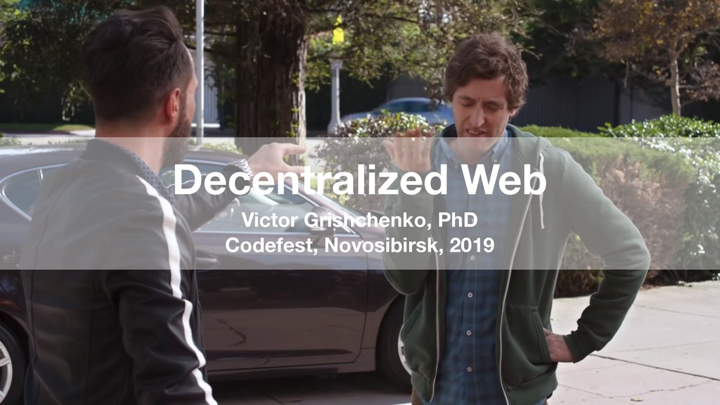 Decentralized Web Victor Grishchenko, PhD Codef...