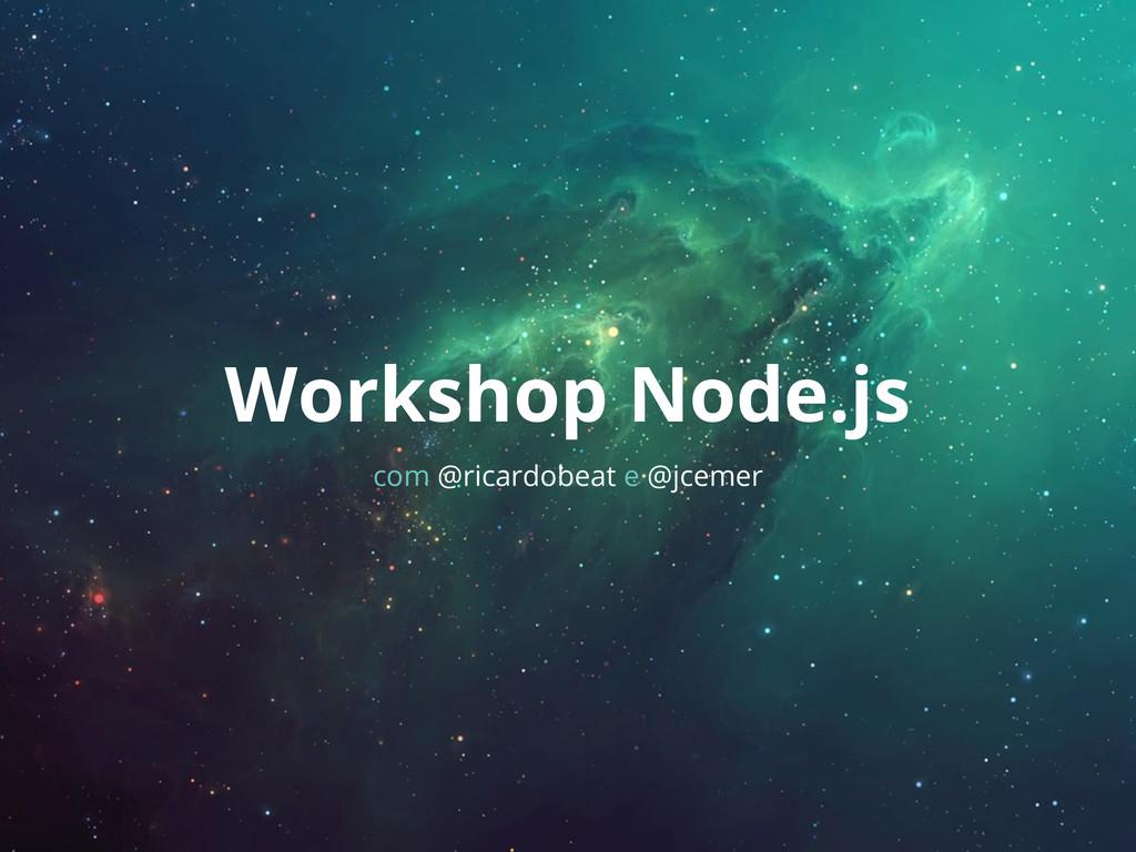 Workshop Node.js com @ricardobeat e @jcemer